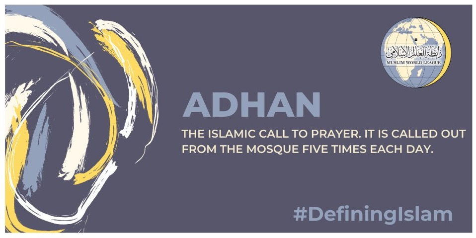 Adhan is the Islamic call to prayer, called out from mosques five times per day