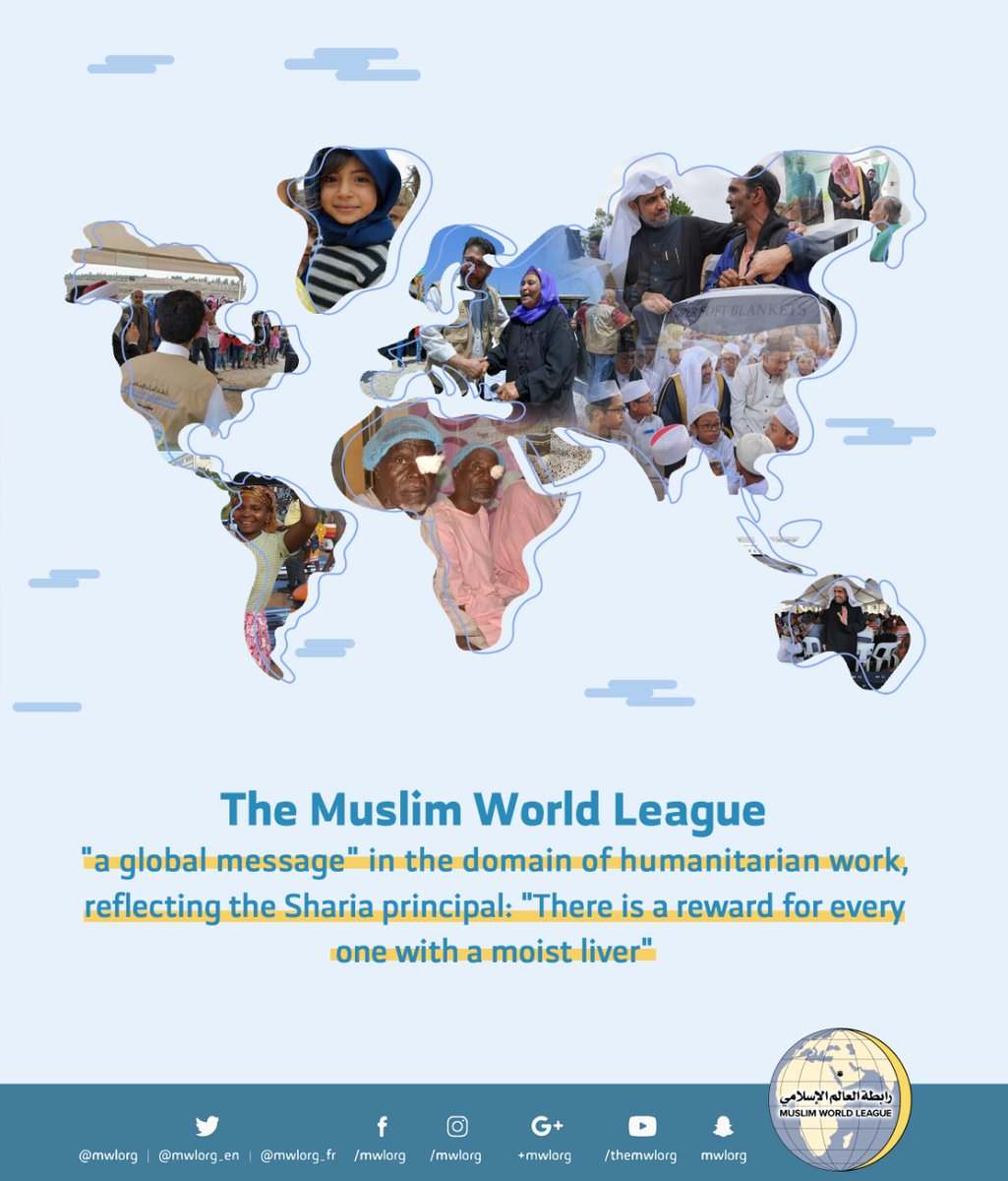 "The humanitarian efforts of the MWL are global & unconditional. Its Sharia Logo is: (There is a reward for every act of kindness to a human soul). The MWL provides relief work based on ""Islamic values"" that brings hearts closer & promote love & harmony."