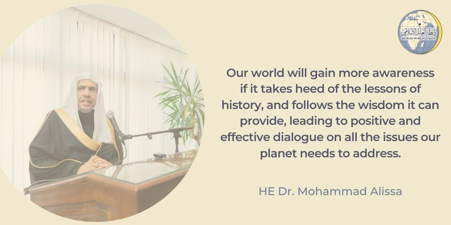 HE Dr. Mohammad Alissa: Heeding the lessons of history will lead to positive & effective dialogue to address the issues we face today