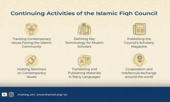 The Islamic Fiqh Council tracks contemporary issues facing the Islamic community & engages in intellectual exchange around the world